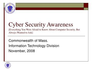 Cyber Security Awareness [Everything You Were Afraid to Know About Computer Security, But Always Wanted to Ask]