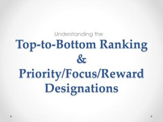 Top-to-Bottom Ranking  & Priority/Focus/Reward Designations