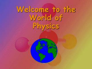 Welcome to the World of  Physics