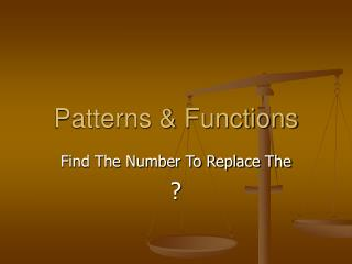Patterns & Functions