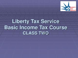 Liberty Tax Service  Basic Income Tax Course CLASS TWO
