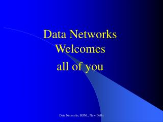 Data Networks Welcomes  all of you