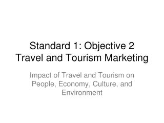 Standard 1: Objective 2  Travel and Tourism Marketing