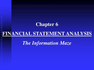 Chapter 6  FINANCIAL STATEMENT ANALYSIS The Information Maze