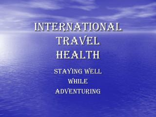 INTERNATIONAL TRAVEL  HEALTH