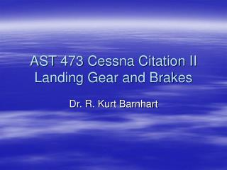 AST 473 Cessna Citation II Landing Gear and Brakes