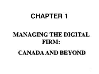 MANAGING THE DIGITAL FIRM:  CANADA AND BEYOND