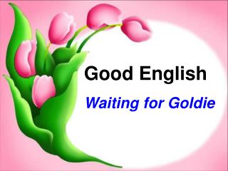 Good English Waiting for Goldie