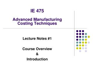 IE 475 Advanced Manufacturing  Costing Techniques