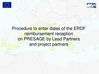 Procedure to enter dates of the ERDF reimbursement reception on PRESAGE by Lead Partners  and project partners