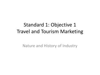 Standard 1: Objective 1  Travel  and Tourism Marketing
