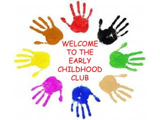 WELCOME TO THE EARLY CHILDHOOD CLUB