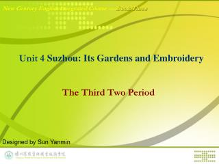 Unit 4  Suzhou: Its Gardens and Embroidery