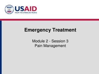 Emergency Treatment Module 2 - Session 3 Pain Management