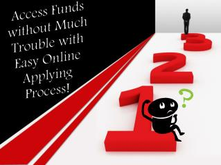 Access Instant Funds with No Worries of Hassling Procedures!