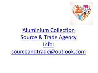 Aluminium Collection Source & Trade Agency Info:  sourceandtrade@outlook