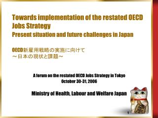 A forum on the restated OECD Jobs Strategy in Tokyo October 30-31, 2006