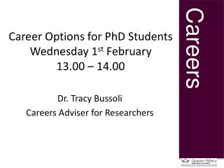Career Options for PhD Students Wednesday 1 st  February 13.00 – 14.00