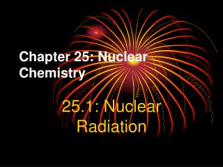 Chapter 25: Nuclear Chemistry