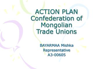 ACTION PLAN Confederation of Mongolian  Trade Unions