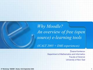 Why Moodle? An overview of free (open source) e-learning tools (ICALT 2005 + DMI experiences)