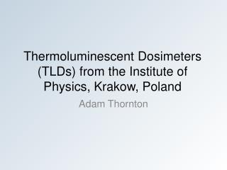 Thermoluminescent Dosimeters  ( TLDs) from the Institute of Physics, Krakow, Poland