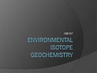 Environmental ISOTOPE Geochemistry