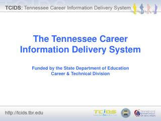 The Tennessee Career Information Delivery System Funded by the State Department of Education Career & Technical Division