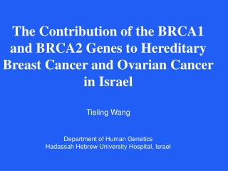 The Contribution of the BRCA1 and BRCA2 Genes to Hereditary  Breast Cancer and Ovarian Cancer