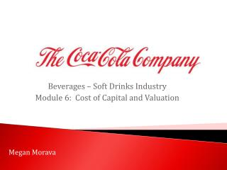 Beverages – Soft Drinks Industry Module  6:  Cost of Capital and Valuation