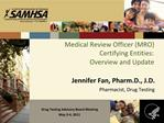 Medical Review Officer MRO Certifying Entities:  Overview and Update