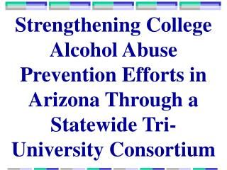 Strengthening College Alcohol Abuse Prevention Efforts in Arizona Through a Statewide Tri-University Consortium