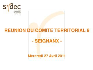 REUNION DU COMITE TERRITORIAL 8 - SEIGNANX - Mercredi 27 Avril 2011