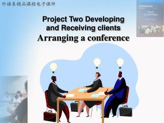Project Two Developing and Receiving clients Arranging a conference