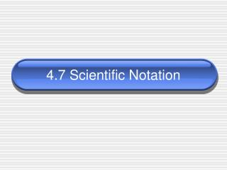 4.7 Scientific Notation