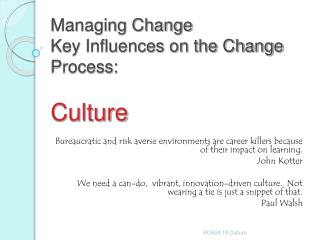 Managing Change Key Influences on the Change Process:  Culture