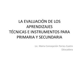 LA EVALUACIÓN DE LOS APRENDIZAJES TÉCNICAS E INSTRUMENTOS PARA PRIMARIA Y SECUNDARIA