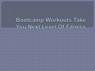 Bootcamp Workouts Take You Next Level Of Fitness