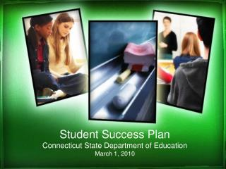 Student Success Plan Connecticut State Department of Education March 1, 2010