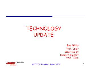 TECHNOLOGY  UPDATE Bob Willis   NTC Chair Modified by  Howard Riggert TCS – NY3