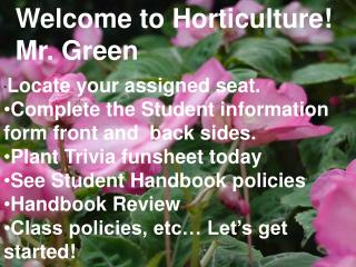 Welcome to Horticulture! Mr. Green