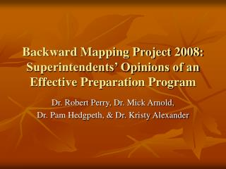 Backward Mapping Project 2008: Superintendents' Opinions of an Effective Preparation Program