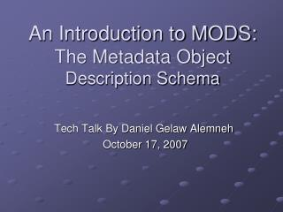 An Introduction to MODS:  The Metadata Object  Description Schema