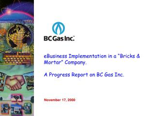 "eBusiness Implementation in a ""Bricks & Mortar"" Company.   A Progress Report on BC Gas Inc."