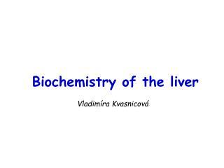 Biochemistry of the liver