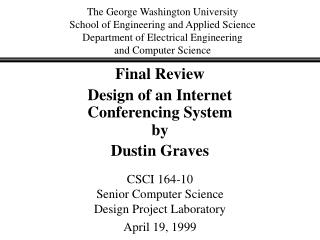 Final Review Design of an Internet Conferencing System by Dustin Graves CSCI 164-10