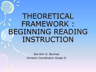 THEORETICAL FRAMEWORK : BEGINNING READING INSTRUCTION