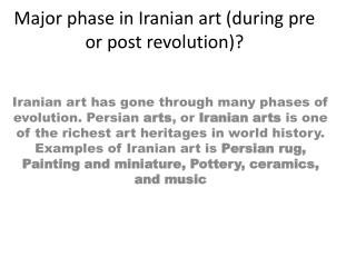 M ajor  phase in Iranian art (during pre or post revolution)?