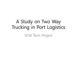 A Study on Two Way Trucking in Port Logistics