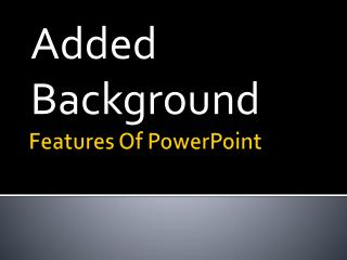 Features Of PowerPoint